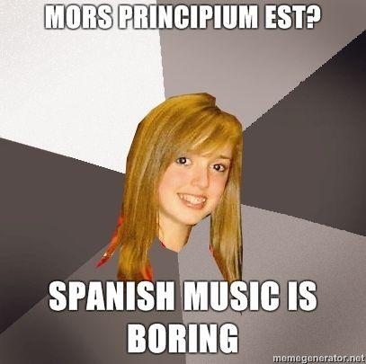 Musically-Oblivious-8th-Grader-Mors-Principium-Est-Spanish-music-is-boring.jpg
