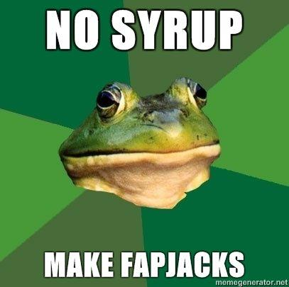 Foul-Bachelor-Frog-NO-SYRUP-MAKE-FAPJACKS.jpg