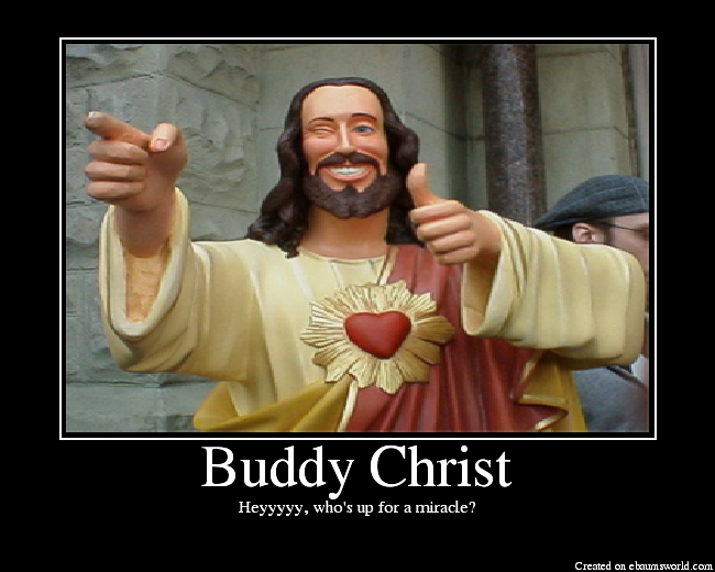 Buddy Christ Heyyyyy, whos up for a miracle? Created on ebamsworld.com