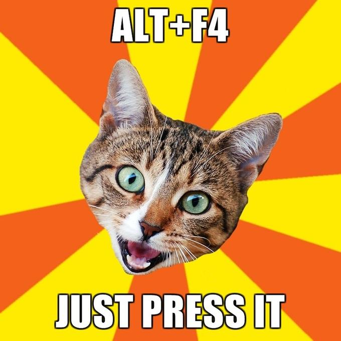 Bad-Advice-Cat-AltF4-Just-press-it.jpg