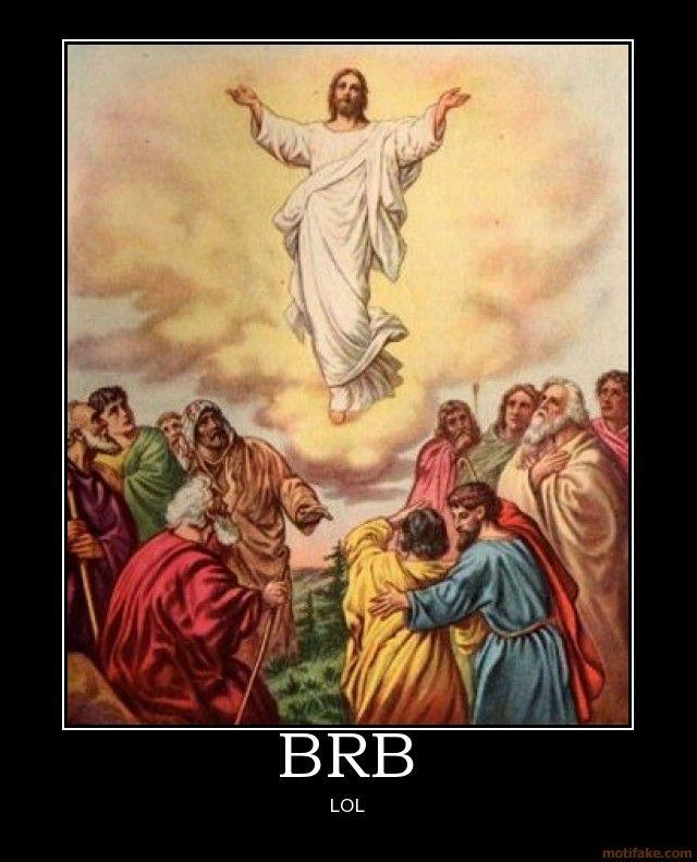 brb-jesus-ascention-blasphemy-demotivational-poster-1248275213.jpg