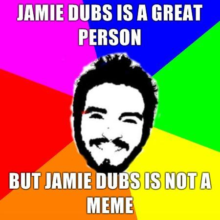 Jamie-Dubs-is-a-great-person-but-Jamie-Dubs-is-NOT-a-meme.jpg