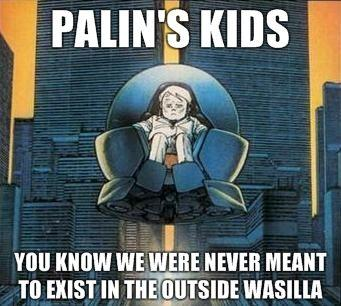 palins-kids-You-know-we-were-never-meant-to-exist-in-the-outside-Wasilla.jpg