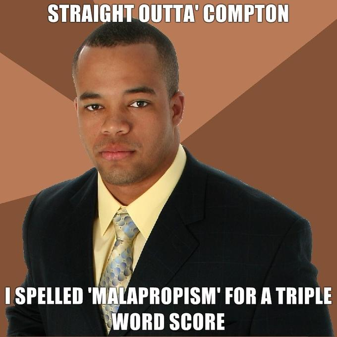 Straight-outta-Compton-I-spelled-malapropism-for-a-triple-word-score.jpg