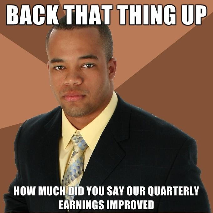 back-that-thing-up-how-much-did-you-say-our-quarterly-earnings-improved.jpg