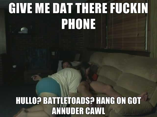 GIVE-ME-DAT-THERE-FUCKIN-PHONE-HULLO-bATTLETOADS-hANG-ON-got-annuder-cawl.jpg