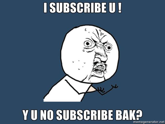 I-SUBSCRIBE-U-Y-U-NO-SUBSCRIBE-BAK.jpg
