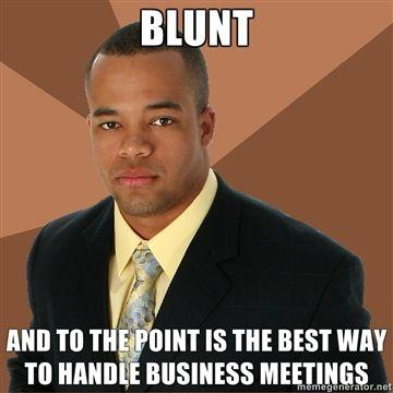 blunt-and-to-the-point-is-the-best-way-to-handle-business-meetings.jpg