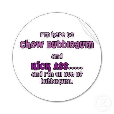 chew_bubble_gum_and_kick_ass_sticker-p217305118931391947qjcl_400.jpg
