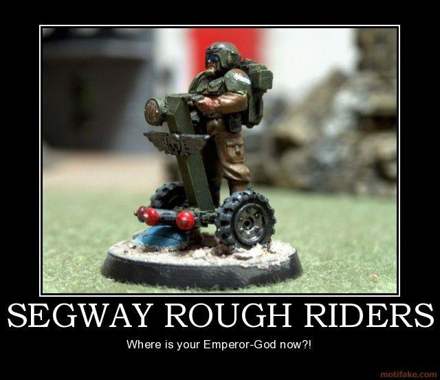segway-rough-riders-imperial-guard-warhammer-40k-segway-roug-demotivational-poster-1255553637.jpg