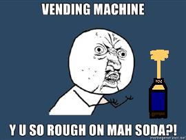 VENDING-MACHINE-Y-U-SO-ROUGH-ON-MAH-SODA.png