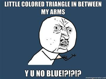 Little-colored-triangle-in-between-my-arms-Y-U-NO-BLUE.jpg