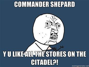 Commander-Shepard-Y-U-like-all-the-stores-on-the-Citadel.jpg