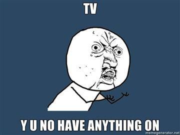 TV-Y-U-NO-HAVE-ANYTHING-ON.jpg