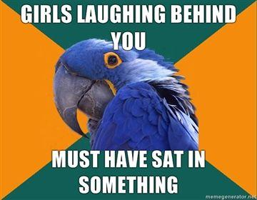 GIRLS-LAUGHING-BEHIND-YOU-MUST-HAVE-SAT-IN-SOMETHING.jpg