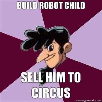 BUILD-ROBOT-CHILD-SELL-HIM-TO-CIRCUS.jpg