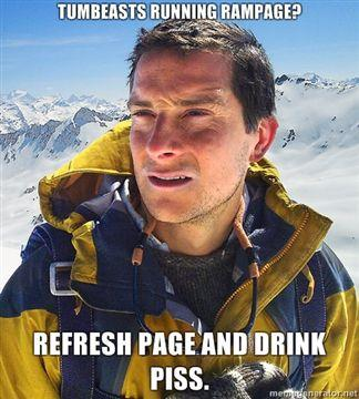 Tumbeasts-running-rampage-Refresh-page-and-drink-piss.jpg
