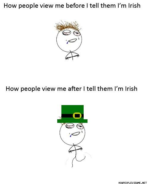 How_People_View_Me_After_I_Tell_Them_I_m_Irish.jpg