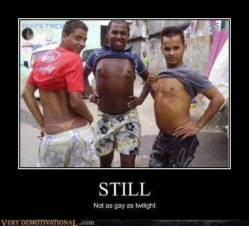 demotivational posters still1 image 143685] still not as gay as twilight know your meme