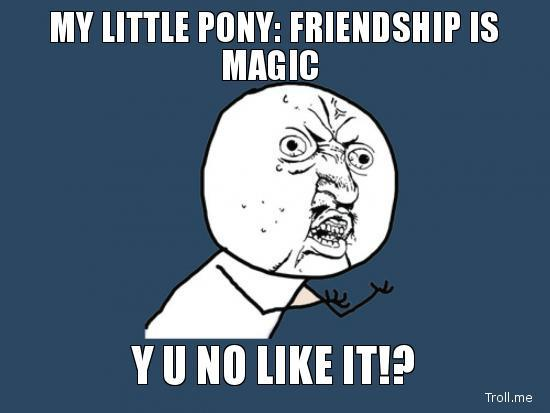 my-little-pony-friendship-is-magic-y-u-no-like-it.jpg