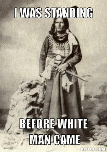 native-meme-generator-i-was-standing-before-white-man-came-2ec517.jpg