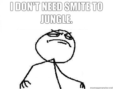 I-DONT-NEED-SMITE-TO-JUNGLE.jpg