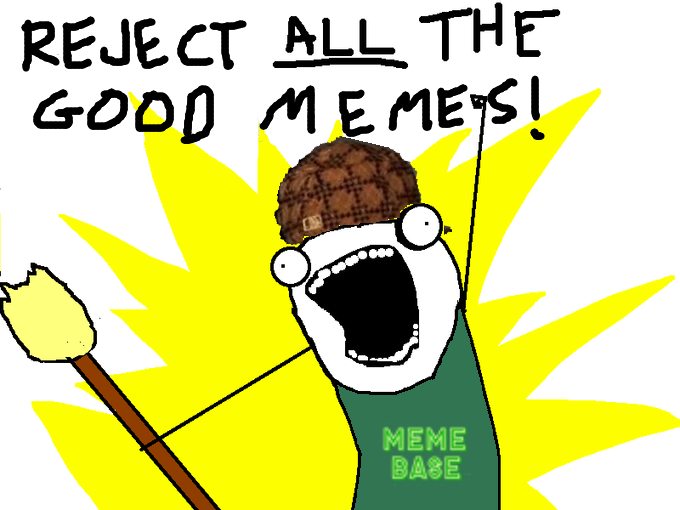 reject_all_the_good_memes.png