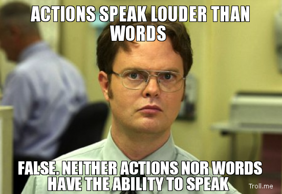 actions-speak-louder-than-words-false-neither-actions-nor-words-have-the-ability-to-speak.jpg