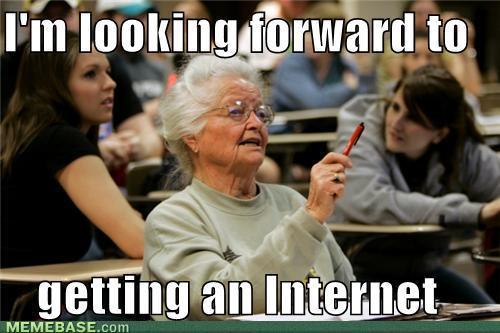 memes-im-looking-forward-to-getting-an-internet.jpg