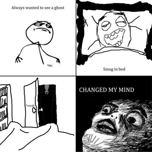 always wanted to see a ghost me smug in bed changed my mind creak