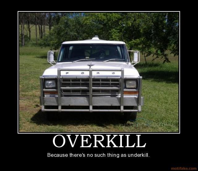 overkill-demotivational-poster-1212740269.jpg