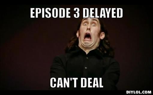 can-t-deal-meme-generator-episode-3-delayed-can-t-deal-b9a333.jpg