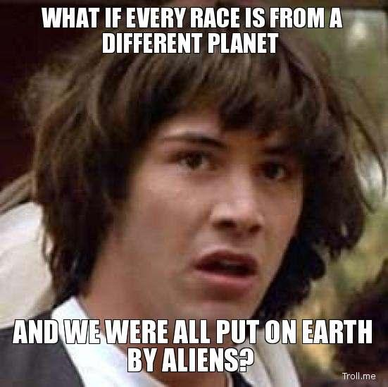 what-if-every-race-is-from-a-different-planet-and-we-were-all-put-on-earth-by-aliens.jpg
