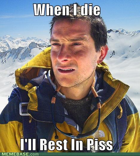 internet-memes-when-i-die-ill-rest-in-piss.jpg