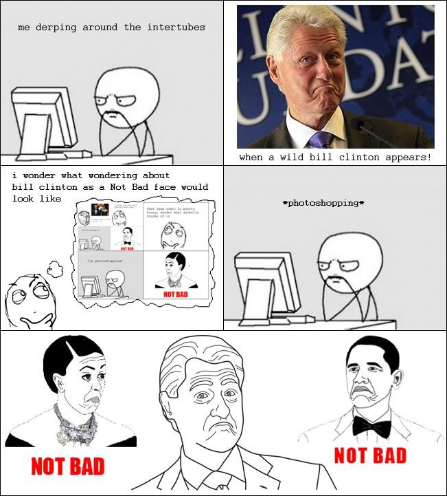 Bill Clinton Not bad.