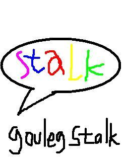 Gouleg Stalk (Google Talk)