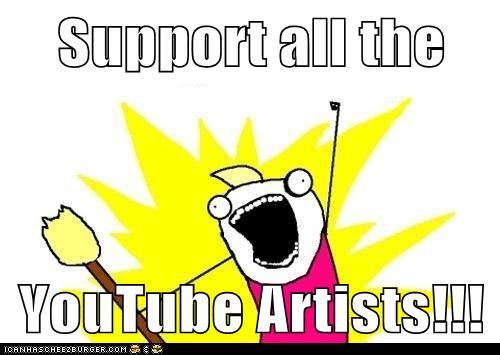 Support all the YouTube Artists!!!