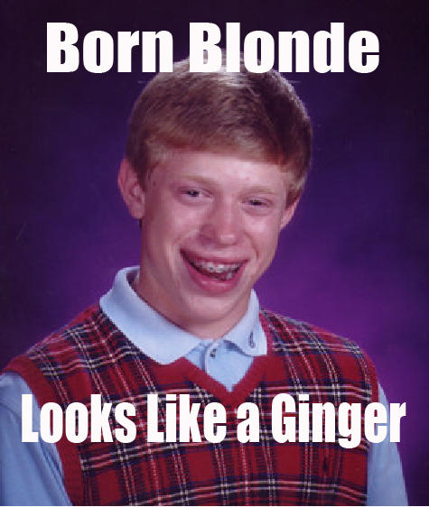 Born Blonde, Looks like a ginger