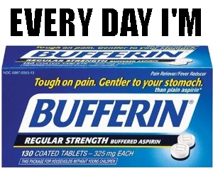 EVERYDAY I'M BUFFERIN