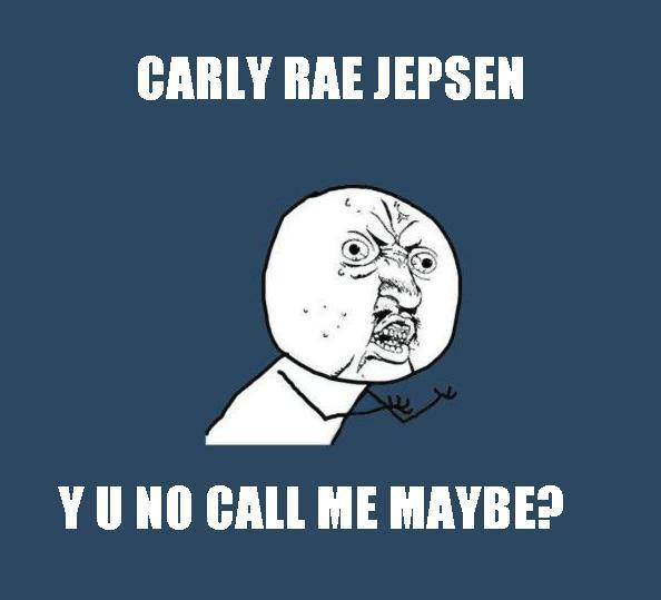 Y U NO CALL ME