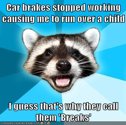 That's why the call them 'Breaks'