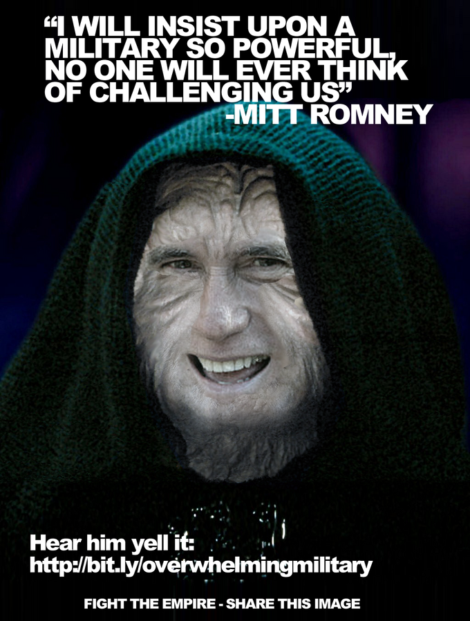 """I will insist upon a military so powerful, no one will ever think of challenging us!"" - Mitt Romney"