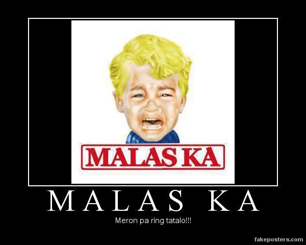 Malas Ka (Meron pa ring Tatalo!!!)