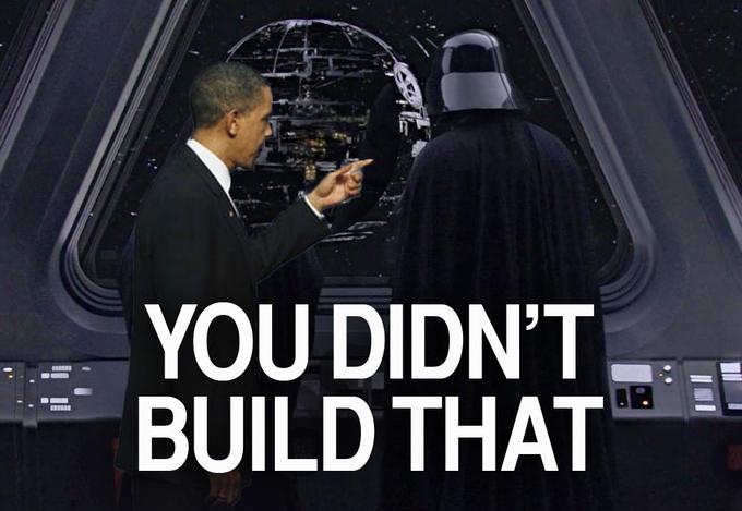 YOU DIDN'T BUILD THAT DEATH STAR