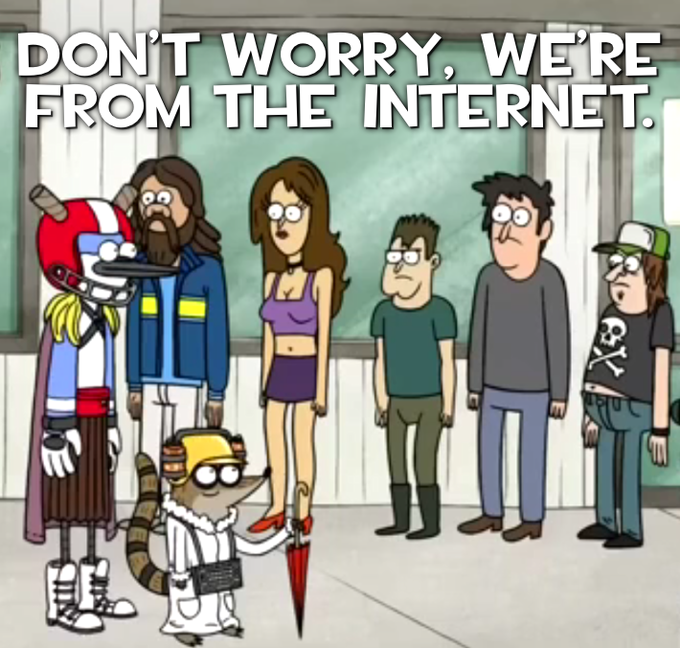 Don't Worry, We're from the Internet