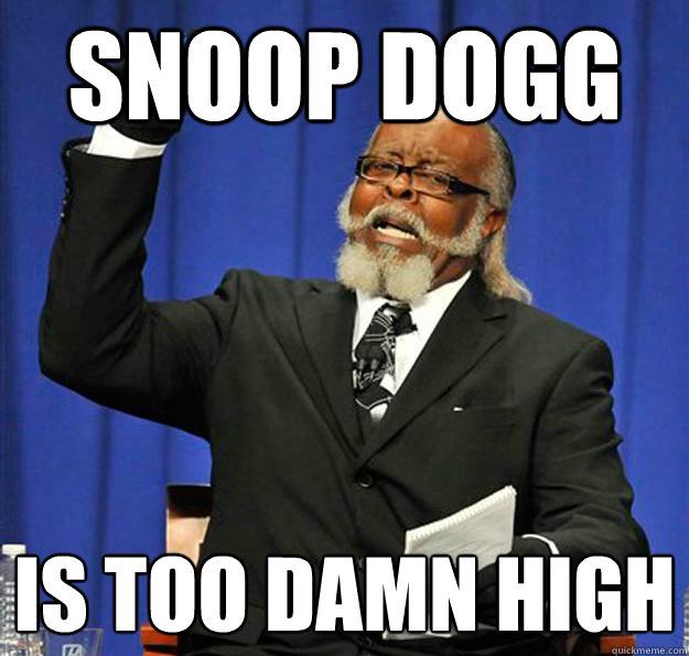 Snoop Dogg is too Damn High