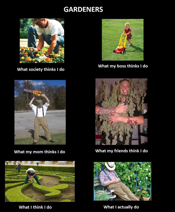 What I think I do - Gardeners