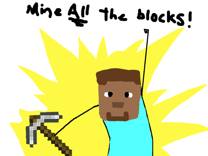 Mine ALL the blocks!