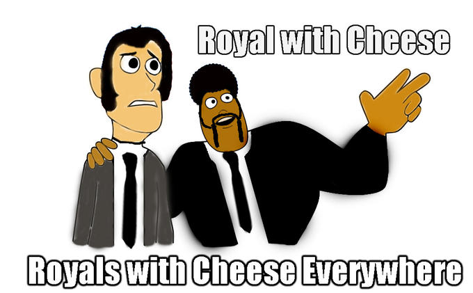 Royal With Cheese Everywhere