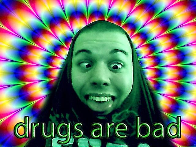 Drugs are bad!